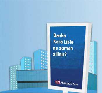 Banka Kara Liste ne zaman silinir