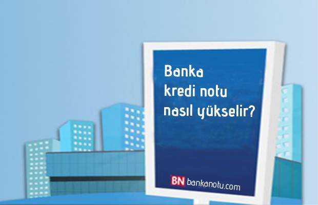 banka kredi notu nasıl yükselir