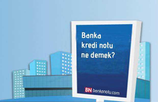 banka kredi notu ne demektir